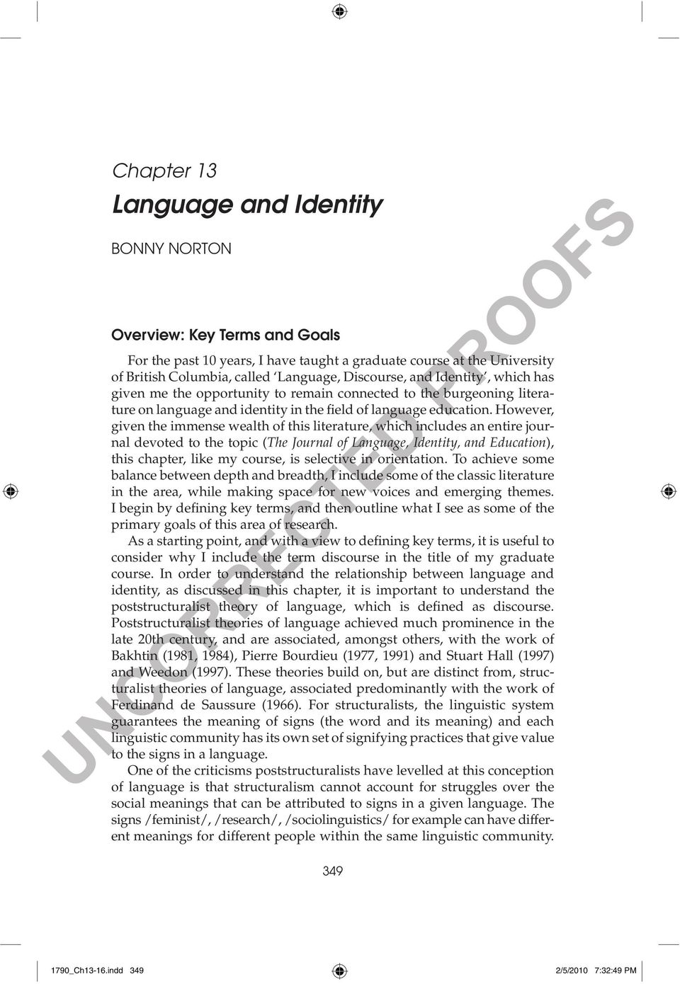 However, given the immense wealth of this literature, which includes an entire journal devoted to the topic (The Journal of Language, Identity, and Education), this chapter, like my course, is