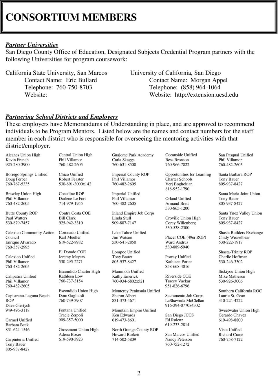 ucsd.edu Partnering School Districts and Employers These employers have Memorandums of Understanding in place, and are approved to recommend individuals to be Program Mentors.
