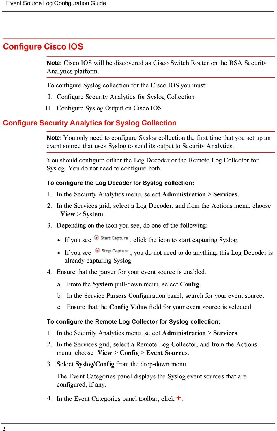Configure Syslog Output on Cisco IOS Configure Security Analytics for Syslog Collection Note: You only need to configure Syslog collection the first time that you set up an event source that uses