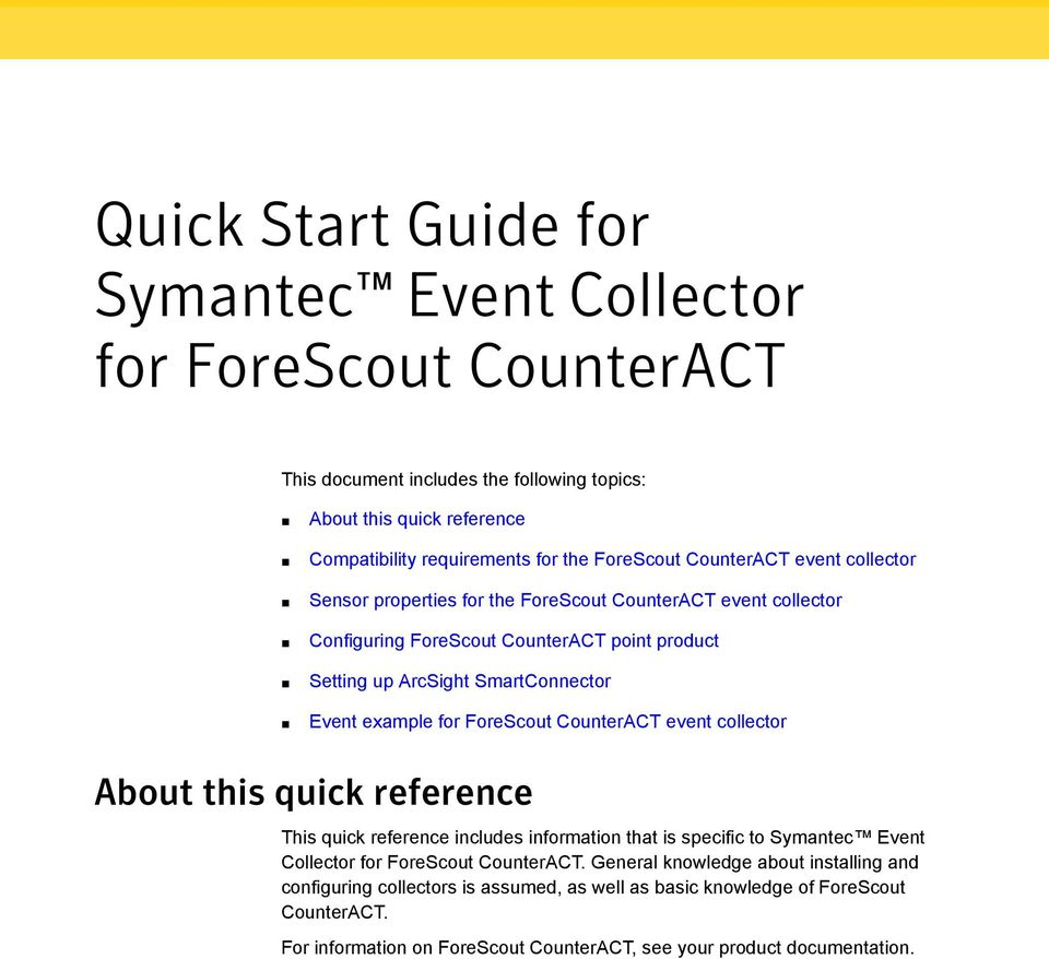 for ForeScout CounterACT event collector About this quick reference This quick reference includes information that is specific to Symantec Event Collector for ForeScout CounterACT.