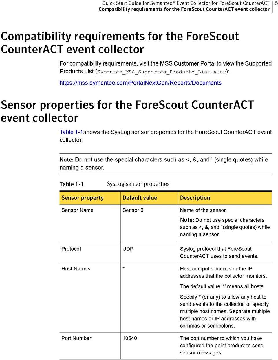 com/portalnextgen/reports/documents Sensor properties for the ForeScout CounterACT event collector Table 1-1shows the SysLog sensor properties for the ForeScout CounterACT event collector.