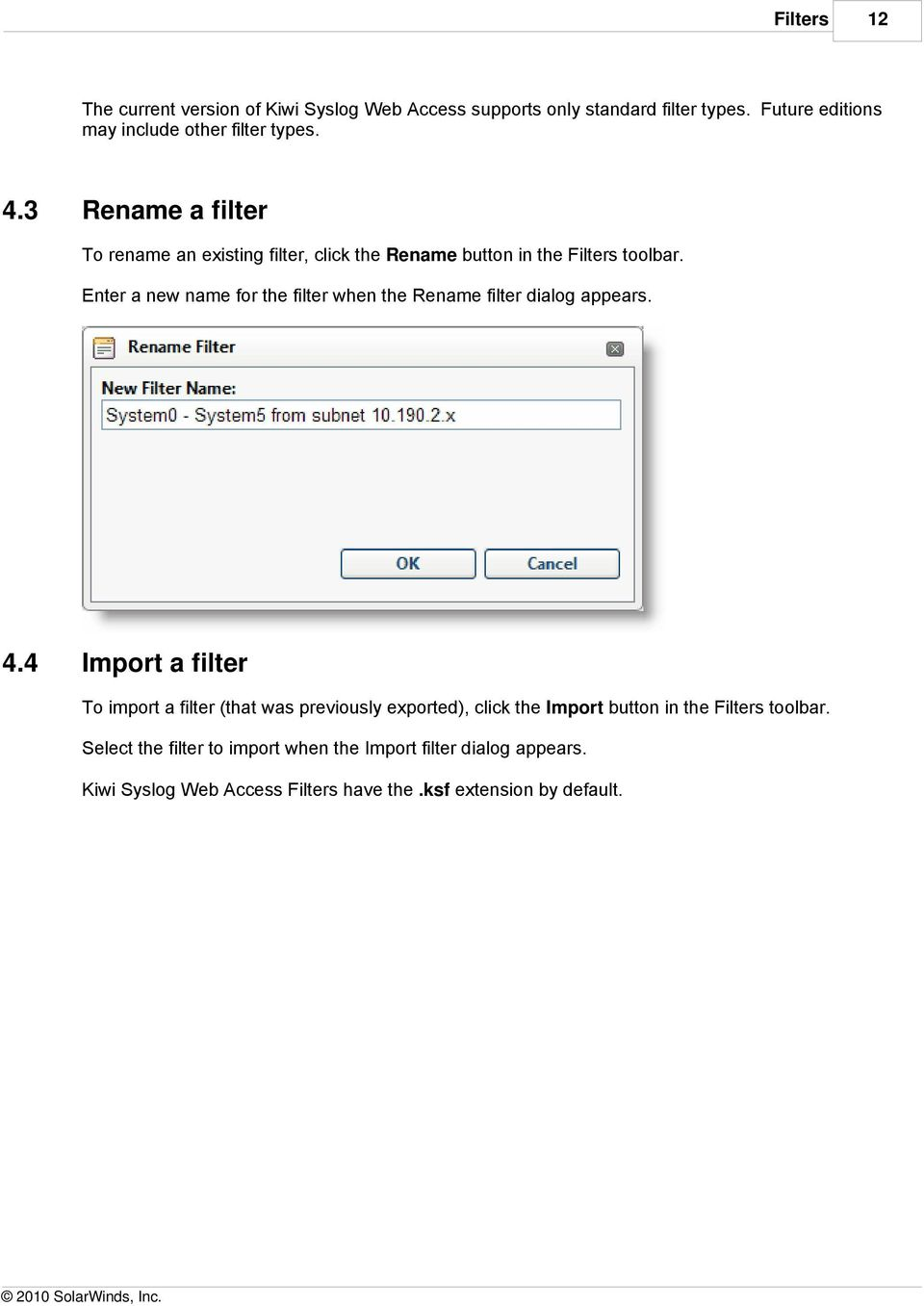 Enter a new name for the filter when the Rename filter dialog appears. 4.