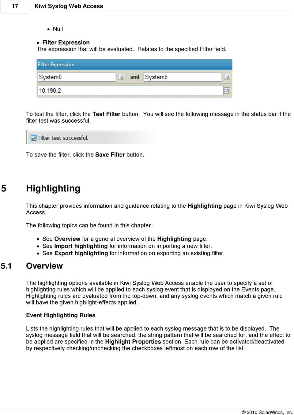 5 Highlighting This chapter provides information and guidance relating to the Highlighting page in Kiwi Syslog Web Access. The following topics can be found in this chapter : 5.