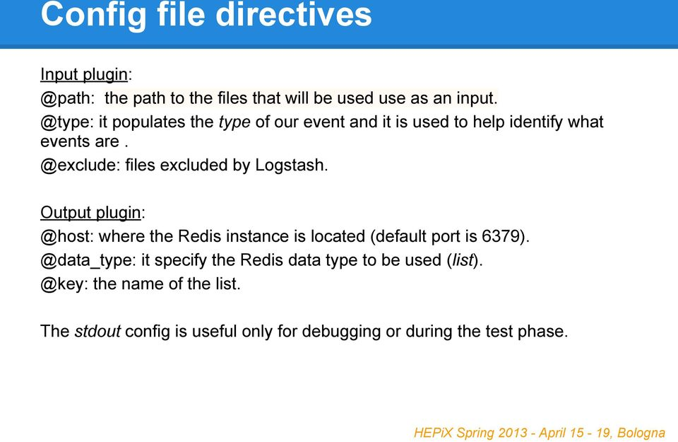 @exclude: files excluded by Logstash. Output plugin: @host: where the Redis instance is located (default port is 6379).