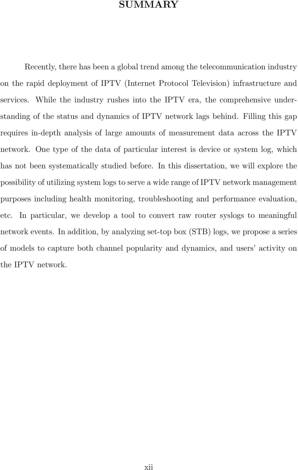 Filling this gap requires in-depth analysis of large amounts of measurement data across the IPTV network.