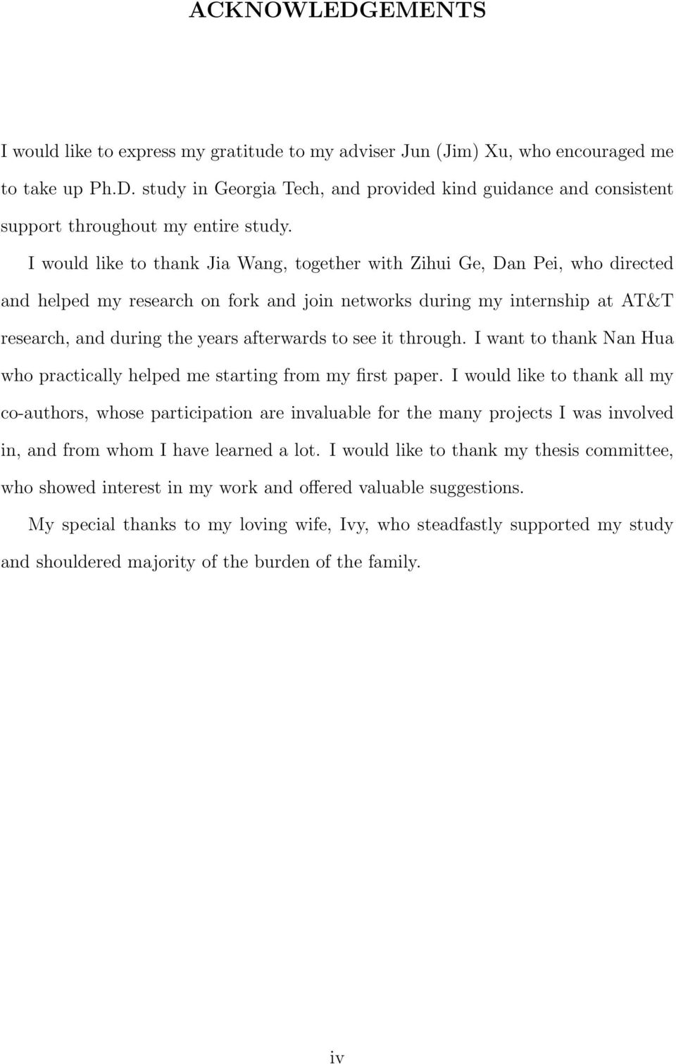 to see it through. I want to thank Nan Hua who practically helped me starting from my first paper.