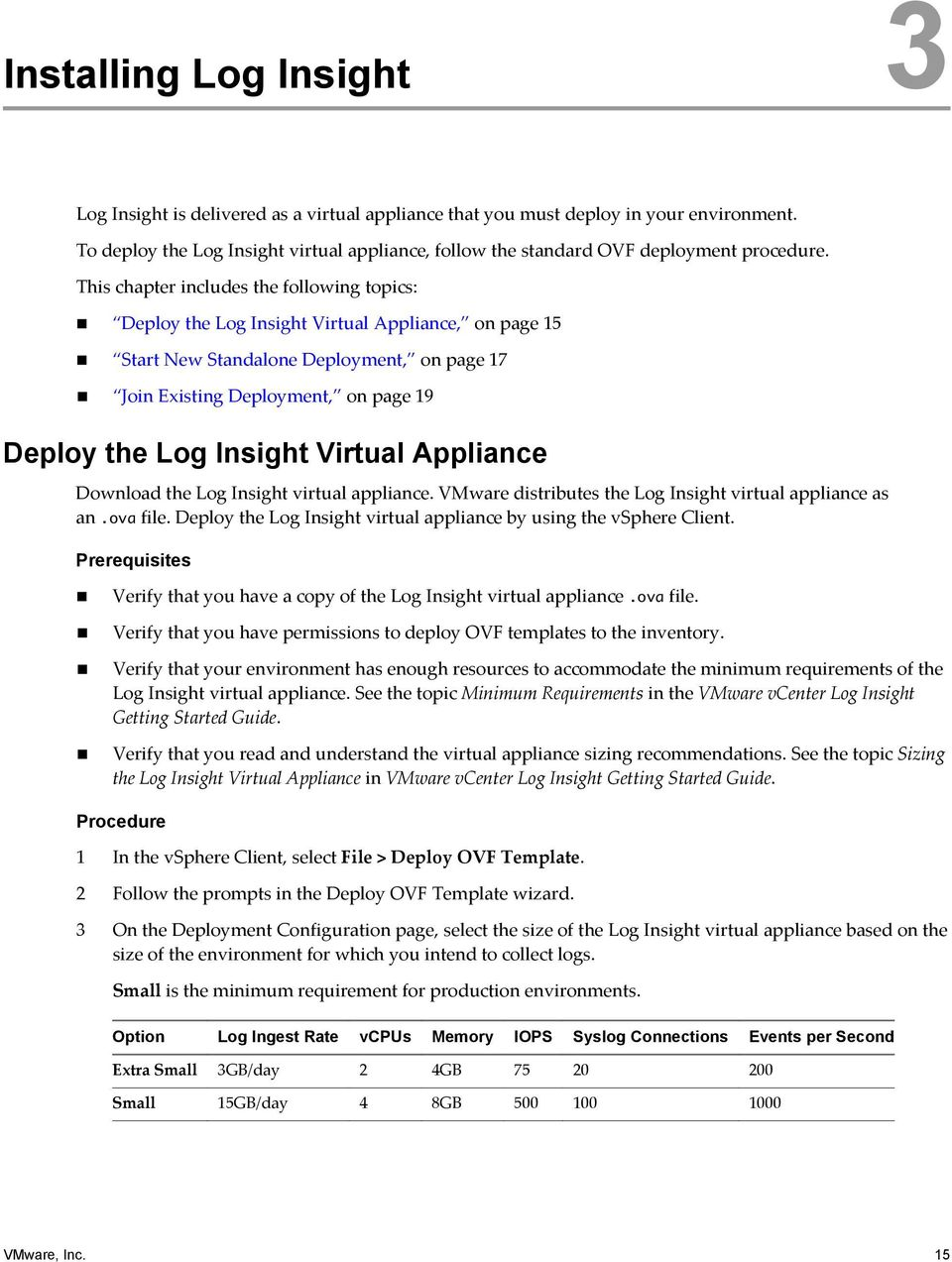 This chapter includes the following topics: Deploy the Log Insight Virtual Appliance, on page 15 Start New Standalone Deployment, on page 17 Join Existing Deployment, on page 19 Deploy the Log