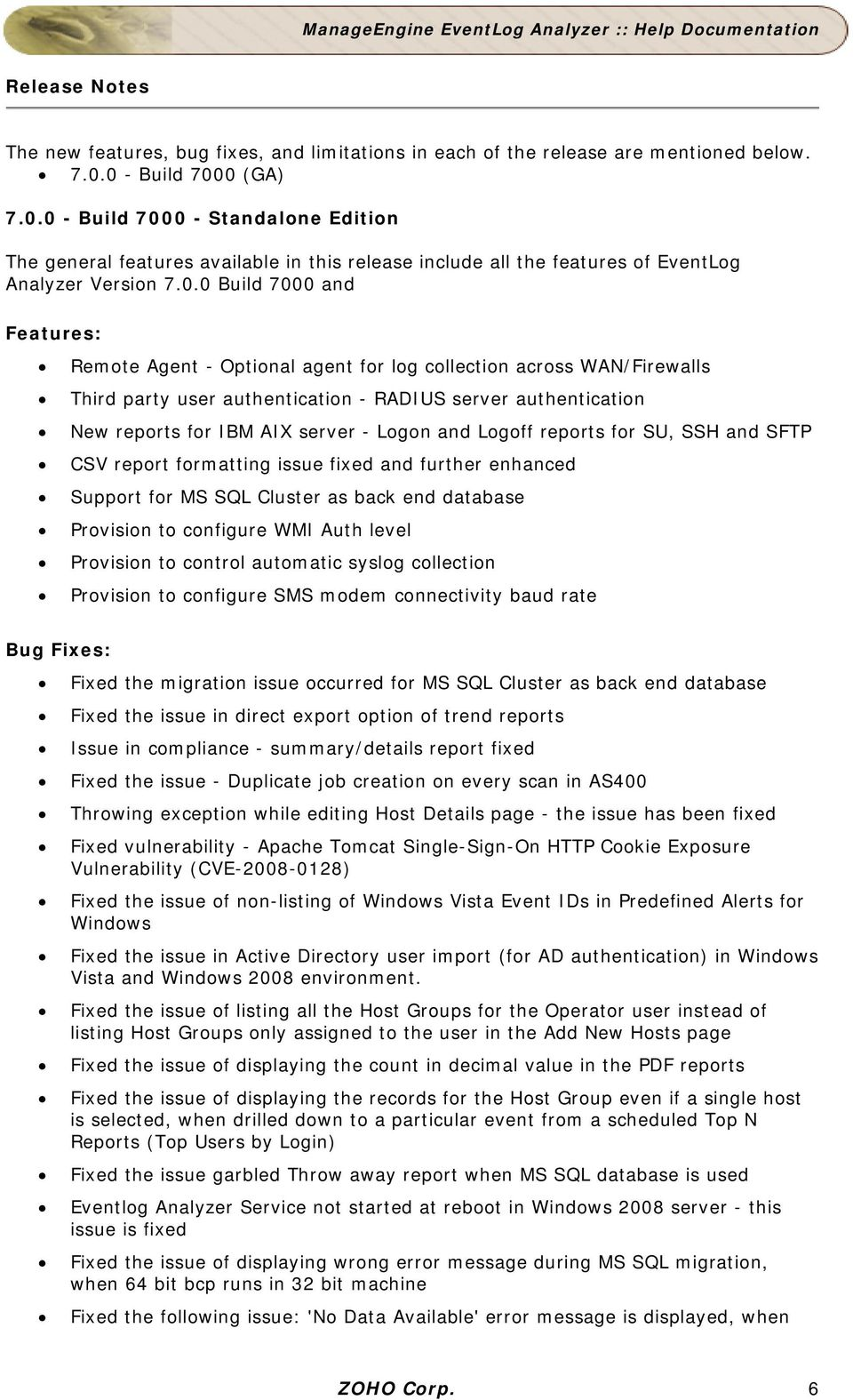 Agent - Optional agent for log collection across WAN/Firewalls Third party user authentication - RADIUS server authentication New reports for IBM AIX server - Logon and Logoff reports for SU, SSH and