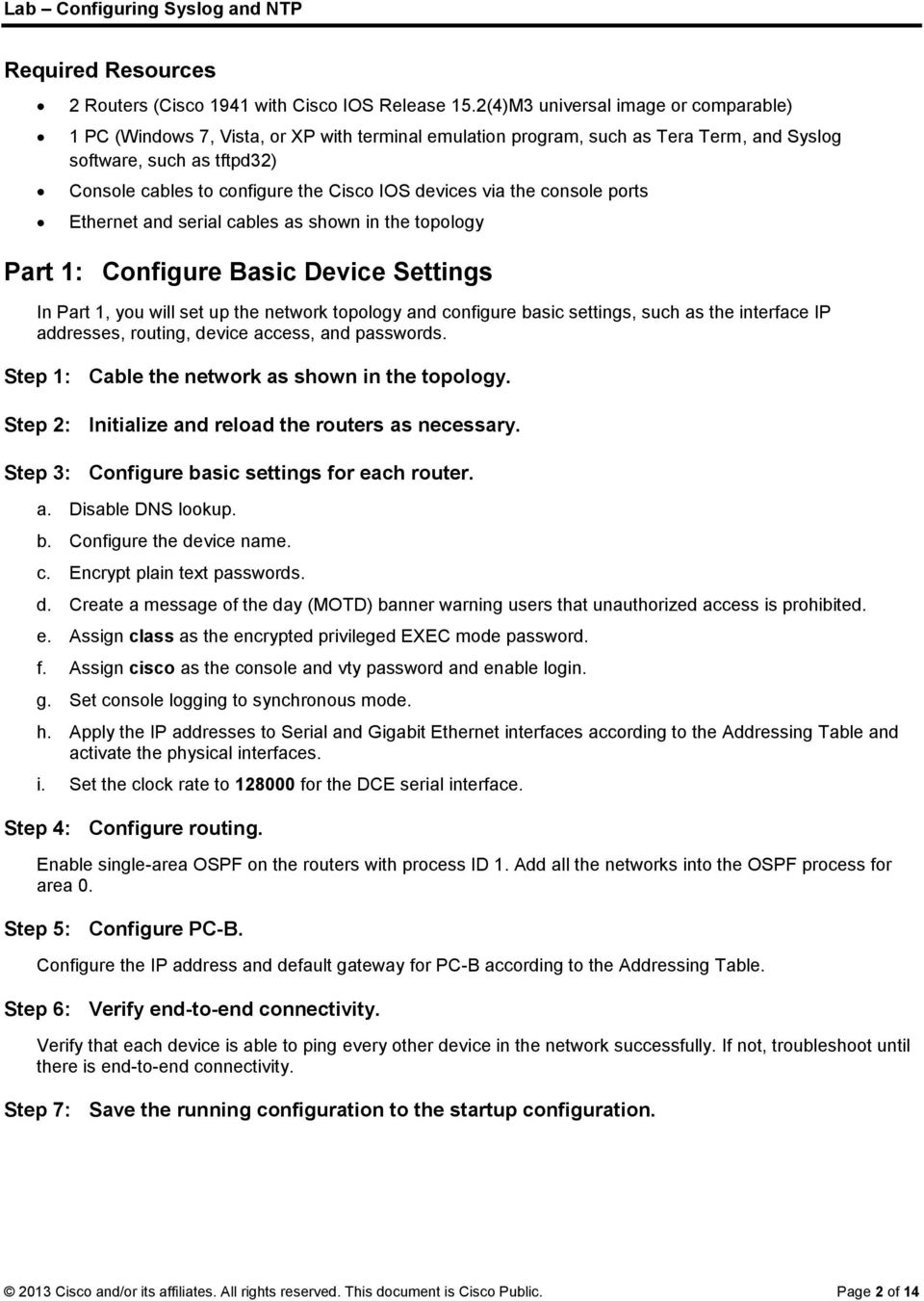 devices via the console ports Ethernet and serial cables as shown in the topology Part 1: Configure Basic Device Settings In Part 1, you will set up the network topology and configure basic settings,