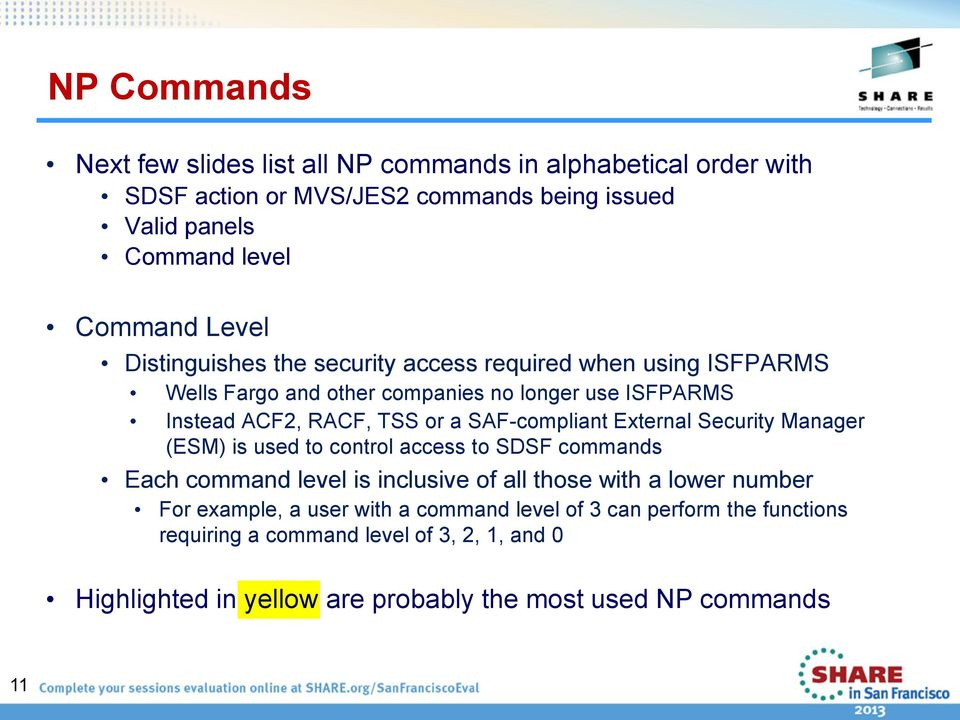 SAF-compliant External Security Manager (ESM) is used to control access to SDSF commands Each command level is inclusive of all those with a lower number For