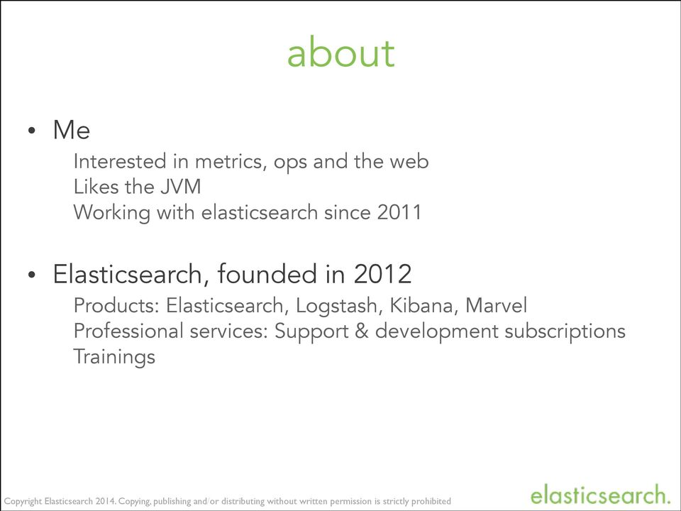 in 2012 Products: Elasticsearch, Logstash, Kibana, Marvel