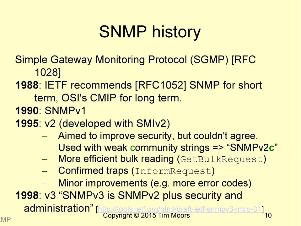 Used with weak community strings => SNMPv2c More efficient bulk reading (GetBulkRequest) Confirmed traps (InformRequest) Minor