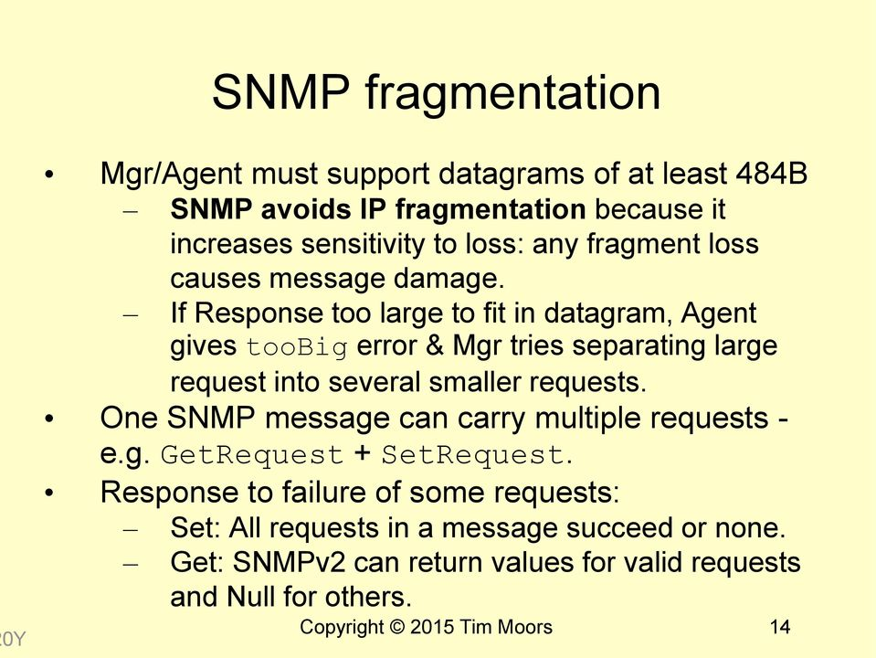 If Response too large to fit in datagram, Agent gives toobig error & Mgr tries separating large request into several smaller requests.