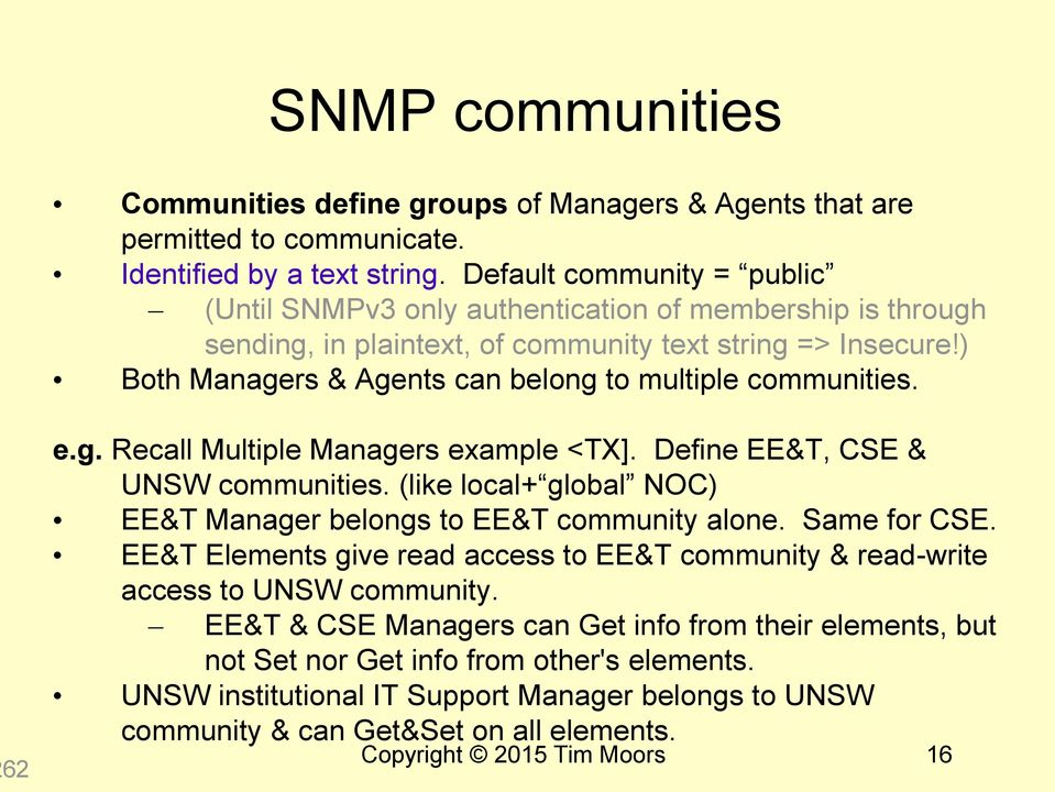 ) Both Managers & Agents can belong to multiple communities. 62 e.g. Recall Multiple Managers example <TX]. Define EE&T, CSE & UNSW communities.
