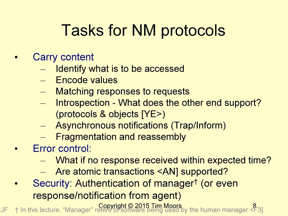 (protocols & objects [YE>) Asynchronous notifications (Trap/Inform) Fragmentation and reassembly Error control: What if no response