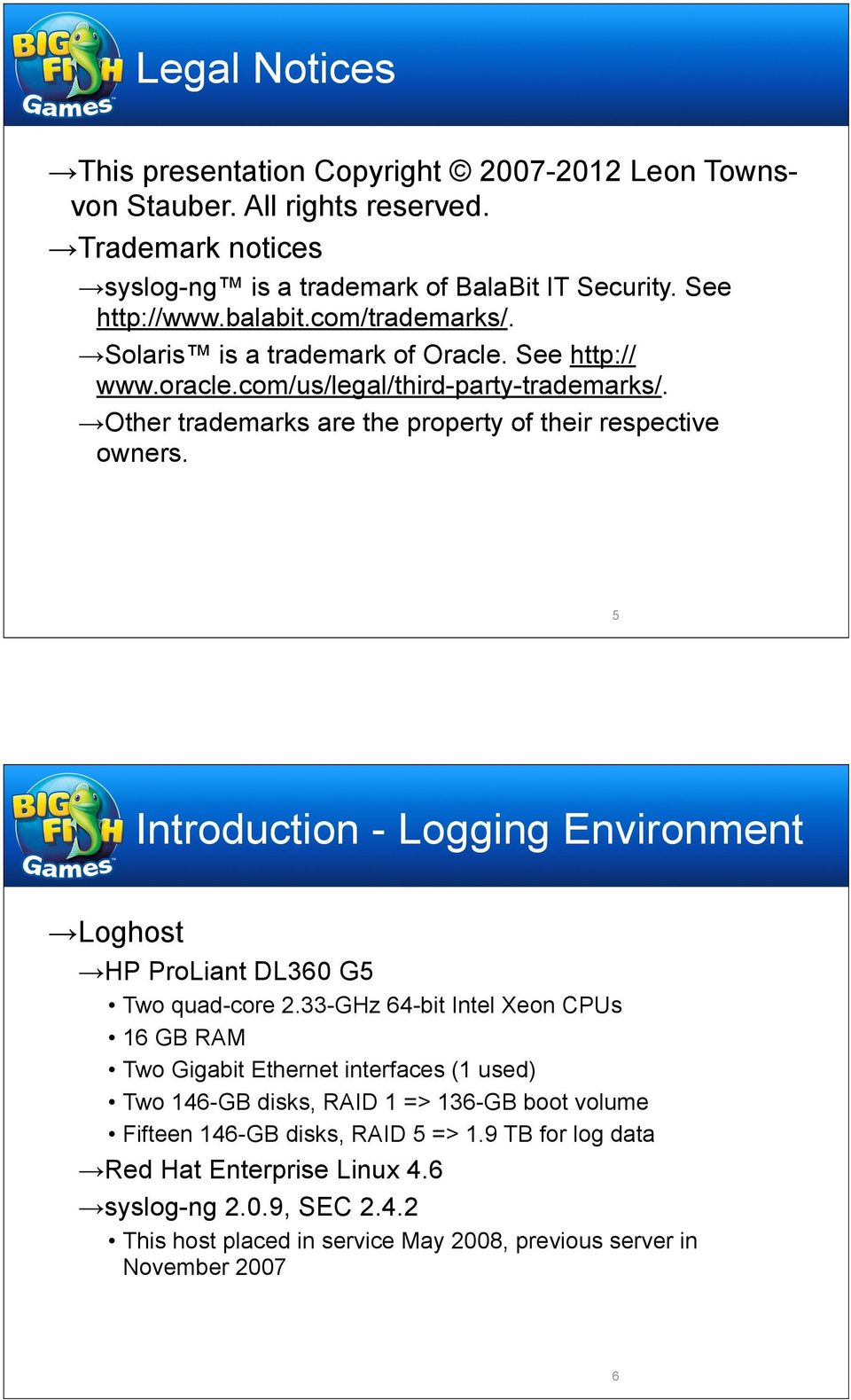 5 Introduction - Logging Environment Loghost HP ProLiant DL360 G5 Two quad-core 2.