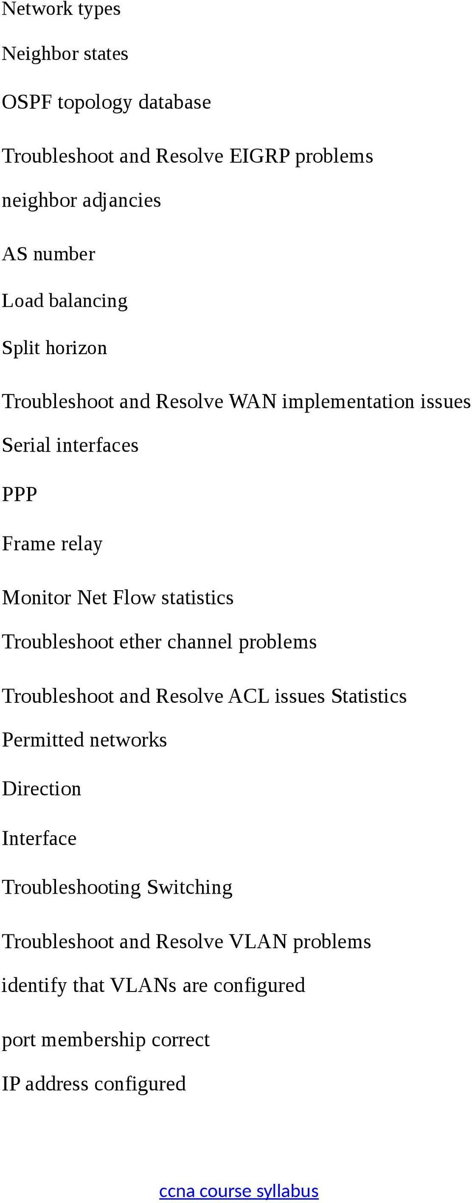 statistics Troubleshoot ether channel problems Troubleshoot and Resolve ACL issues Statistics Permitted networks Direction Interface