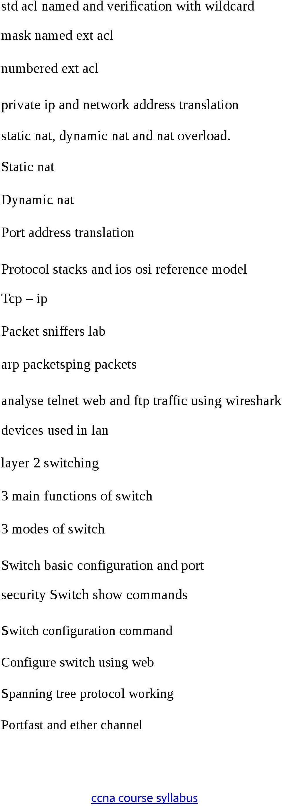 Static nat Dynamic nat Port address translation Protocol stacks and ios osi reference model Tcp ip Packet sniffers lab arp packetsping packets analyse