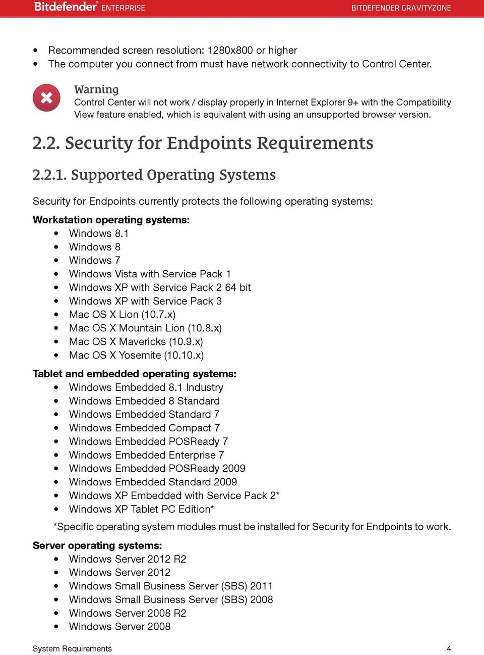 2. Security for Endpoints Requirements 2.2.1. Supported Operating Systems Security for Endpoints currently protects the following operating systems: Workstation operating systems: Windows 8.