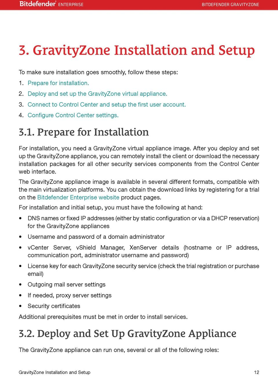 After you deploy and set up the GravityZone appliance, you can remotely install the client or download the necessary installation packages for all other security services components from the Control