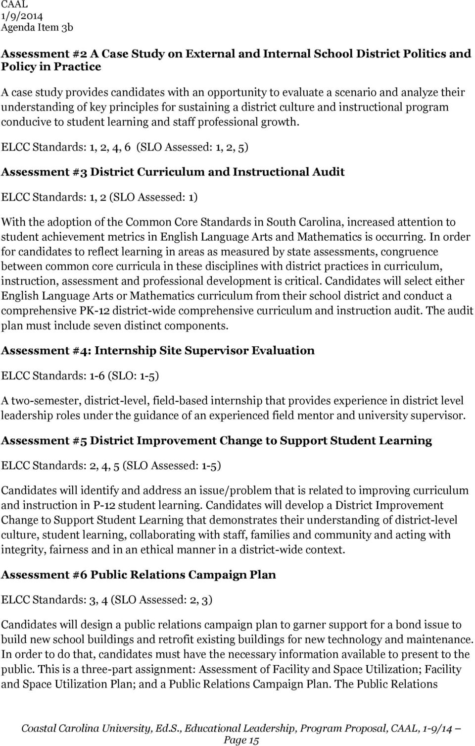 ELCC Standards: 1, 2, 4, 6 (SLO Assessed: 1, 2, 5) Assessment #3 District Curriculum and Instructional Audit ELCC Standards: 1, 2 (SLO Assessed: 1) With the adoption of the Common Core Standards in