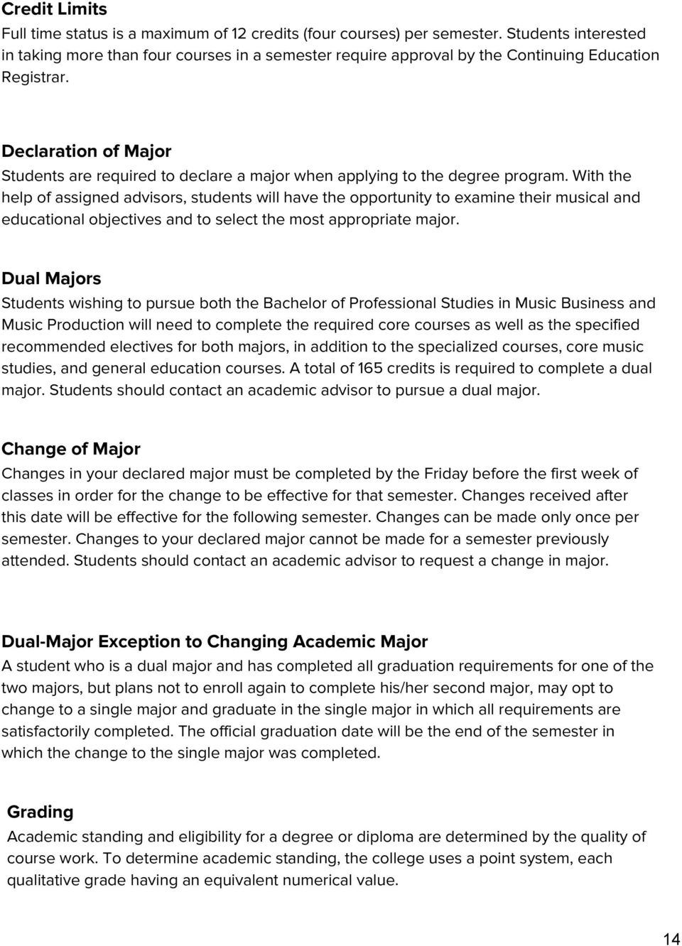 Declaration of Major Students are required to declare a major when applying to the degree program.