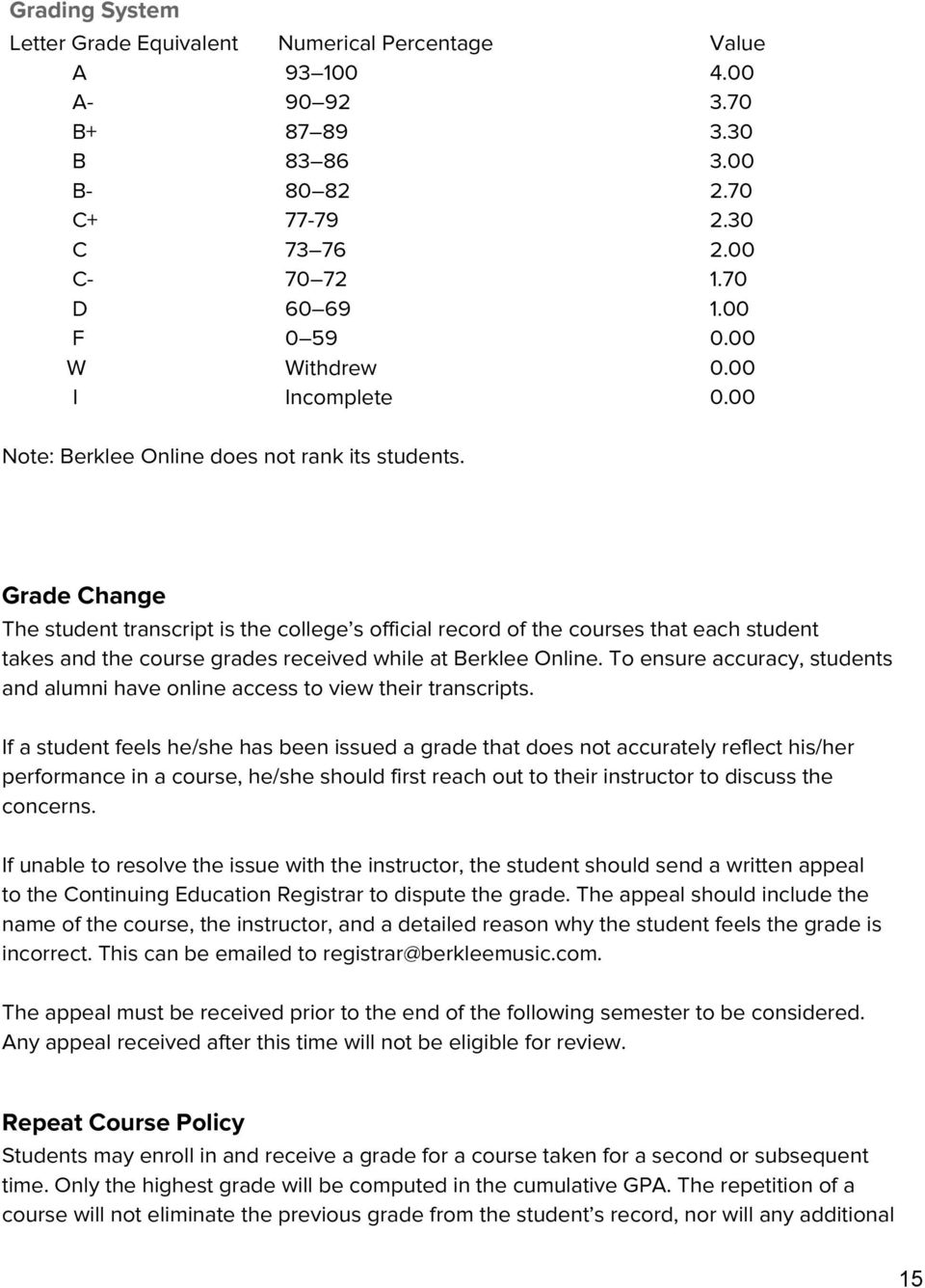 Grade Change The student transcript is the college s official record of the courses that each student takes and the course grades received while at Berklee Online.