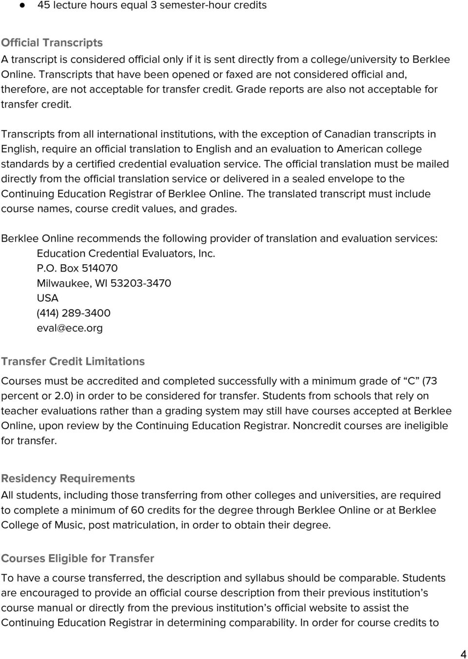 Transcripts from all international institutions, with the exception of Canadian transcripts in English, require an official translation to English and an evaluation to American college standards by a