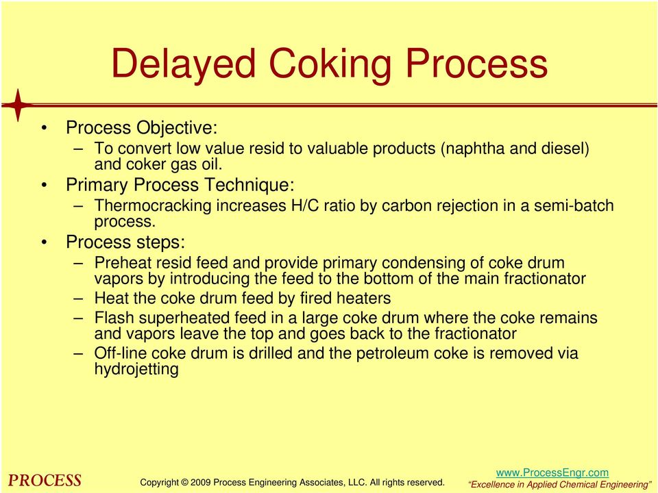 Process steps: Preheat resid feed and provide primary condensing of coke drum vapors by introducing the feed to the bottom of the main fractionator Heat the