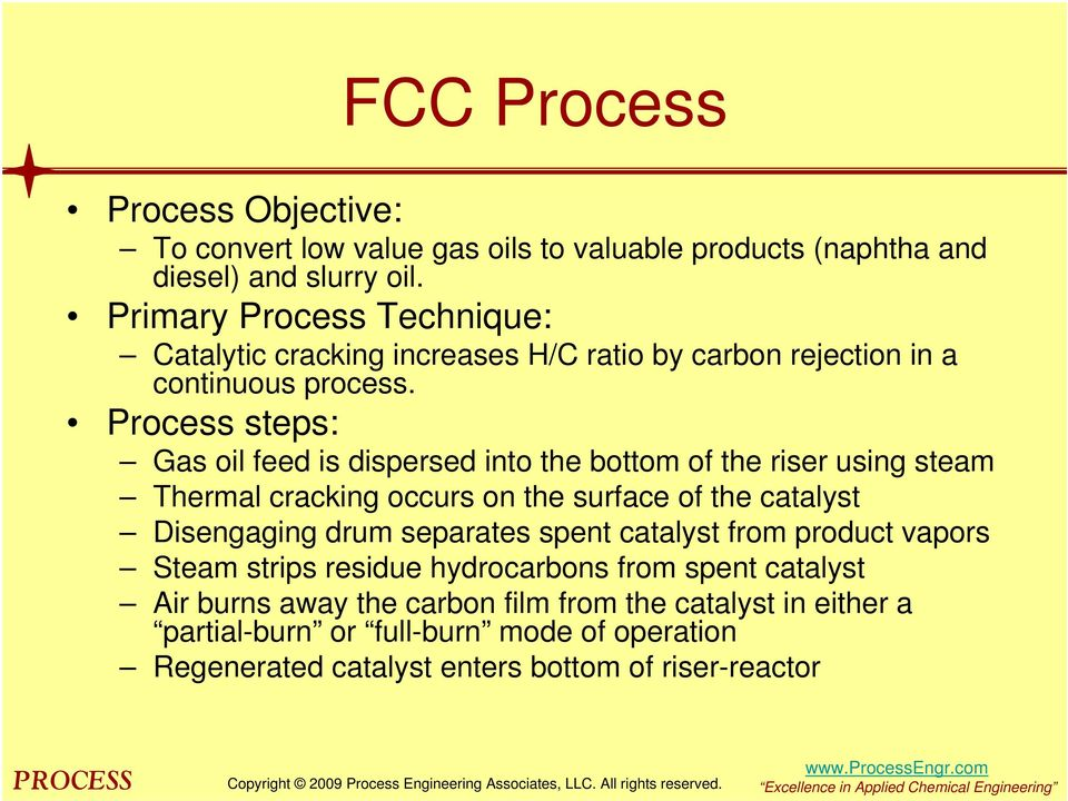 Process steps: Gas oil feed is dispersed into the bottom of the riser using steam Thermal cracking occurs on the surface of the catalyst Disengaging drum