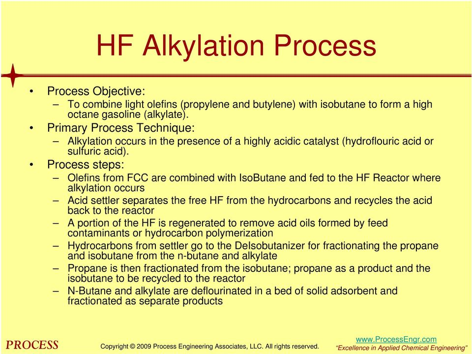 Process steps: Olefins from FCC are combined with IsoButane and fed to the HF Reactor where alkylation occurs Acid settler separates the free HF from the hydrocarbons and recycles the acid back to