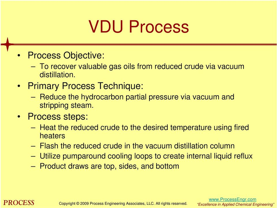 Process steps: Heat the reduced crude to the desired temperature using fired heaters Flash the reduced crude in