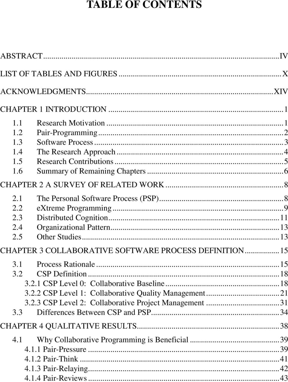 ..9 2.3 Distributed Cognition...11 2.4 Organizational Pattern...13 2.5 Other Studies...13 CHAPTER 3 COLLABORATIVE SOFTWARE PROCESS DEFINITION...15 3.1 Process Rationale...15 3.2 CSP Definition...18 3.