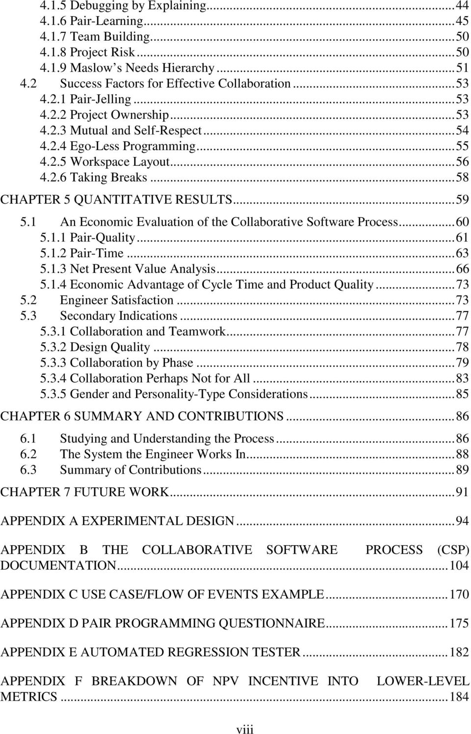 ..59 5.1 An Economic Evaluation of the Collaborative Software Process...60 5.1.1 Pair-Quality...61 5.1.2 Pair-Time...63 5.1.3 Net Present Value Analysis...66 5.1.4 Economic Advantage of Cycle Time and Product Quality.