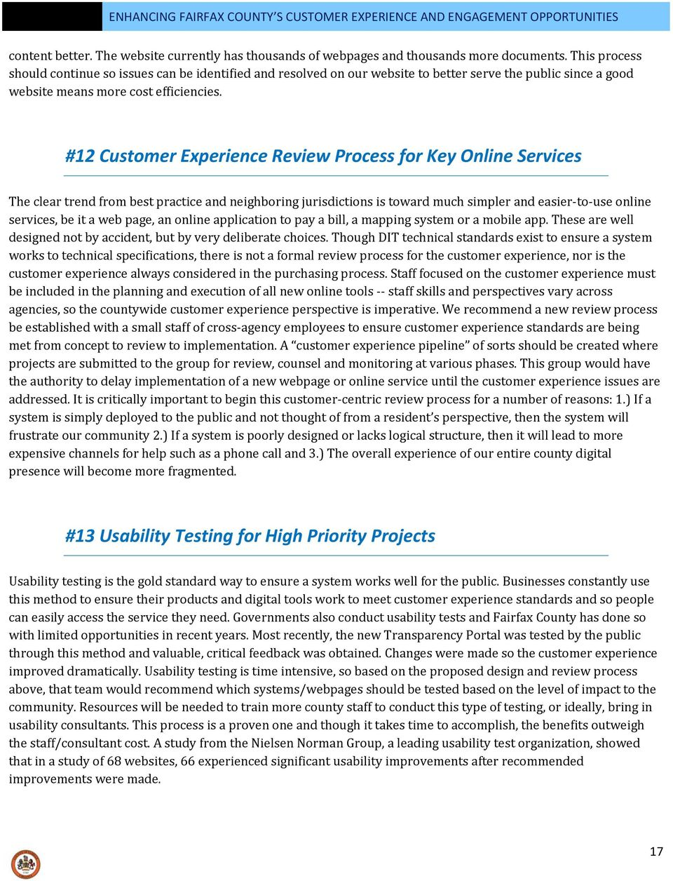 #12 Customer Experience Review Process for Key Online Services The clear trend from best practice and neighboring jurisdictions is toward much simpler and easier to use online services, be it a web