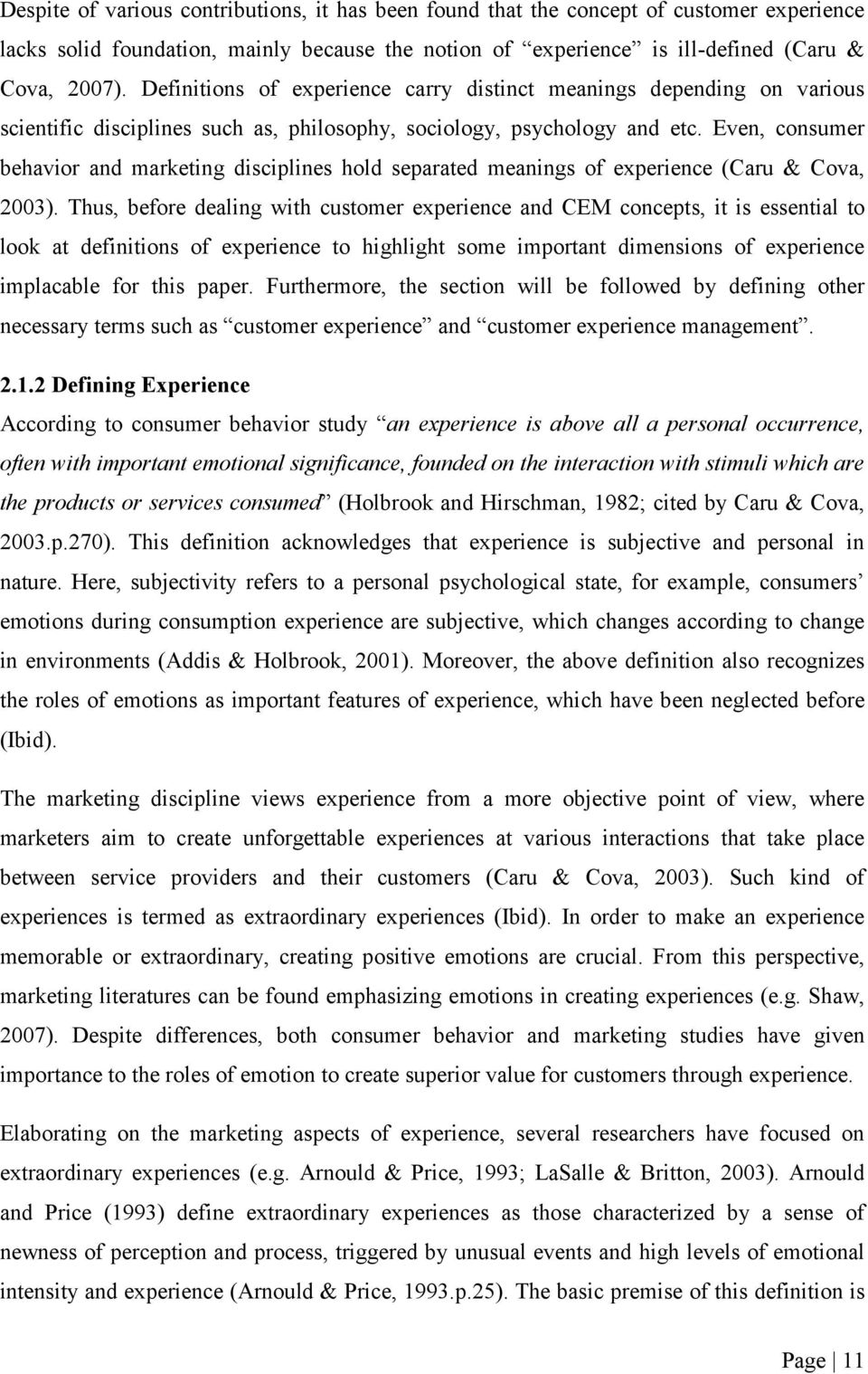 Even, consumer behavior and marketing disciplines hold separated meanings of experience (Caru & Cova, 2003).