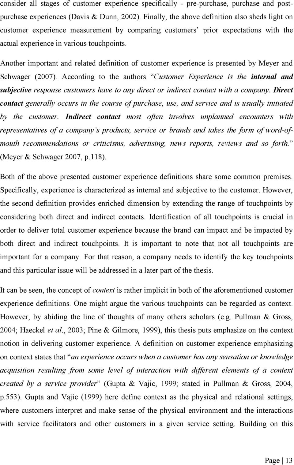 Another important and related definition of customer experience is presented by Meyer and Schwager (2007).
