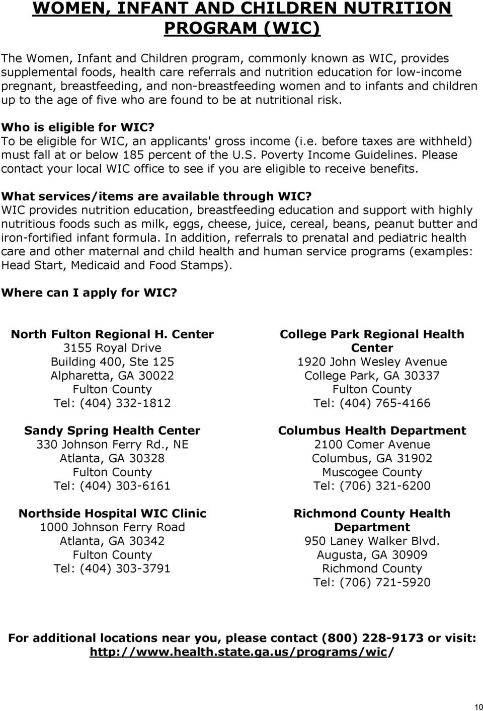 To be eligible for WIC, an applicants' gross income (i.e. before taxes are withheld) must fall at or below 185 percent of the U.S. Poverty Income Guidelines.