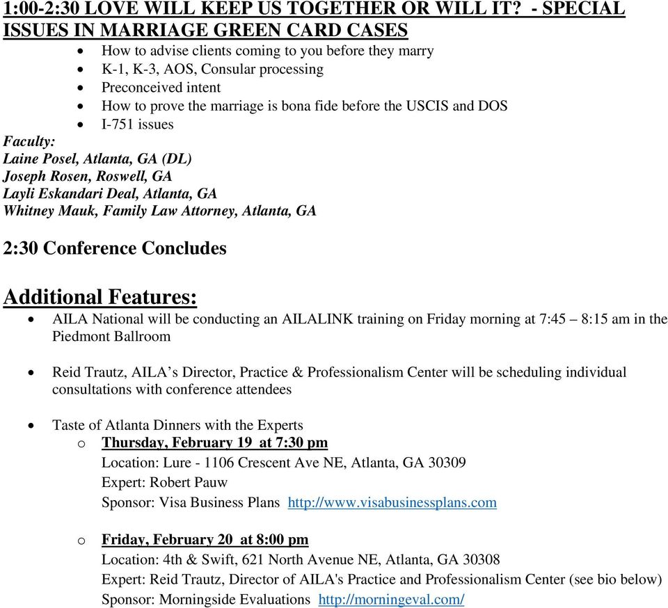 clients coming to you before they marry K-1, K-3, AOS, Consular processing Preconceived intent How to prove the marriage is bona fide before the USCIS and DOS I-751 issues 2:30 Conference Concludes