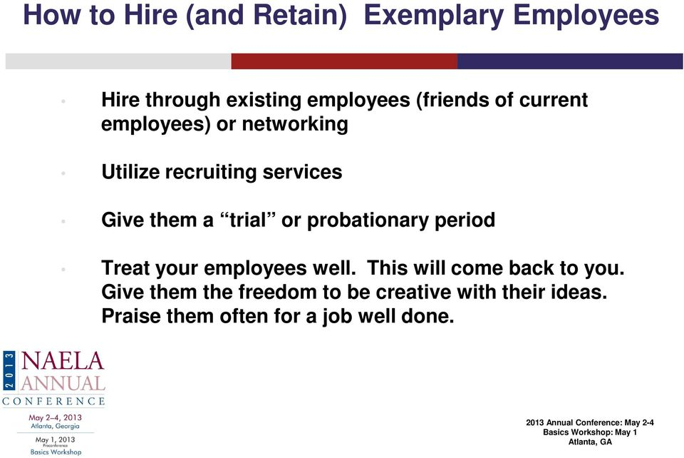 trial or probationary period Treat your employees well. This will come back to you.