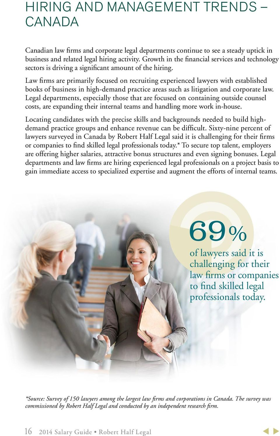 Law firms are primarily focused on recruiting experienced lawyers with established books of business in high-demand practice areas such as litigation and corporate law.