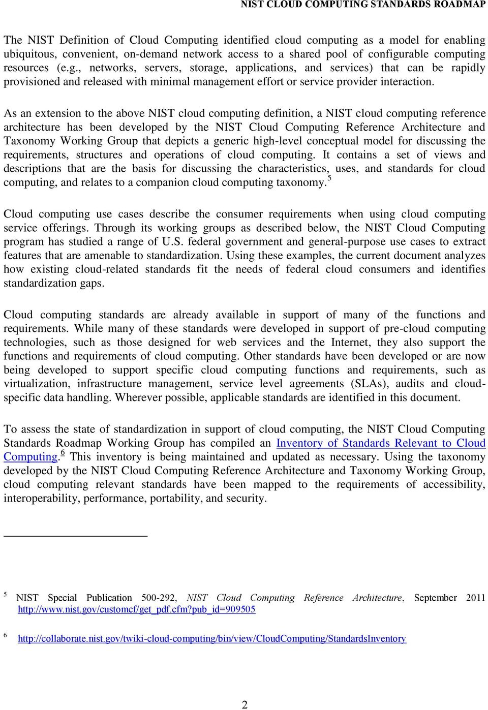 As an extension to the above NIST cloud computing definition, a NIST cloud computing reference architecture has been developed by the NIST Cloud Computing Reference Architecture and Taxonomy Working