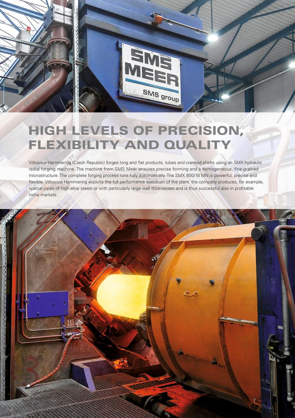 The complete forging process runs fully automatically. The SMX 800/18 MN is powerful, precise and flexible.