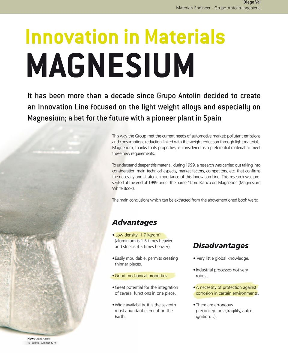 reduction linked with the weight reduction through light materials. Magnesium, thanks to its properties, is considered as a preferential material to meet these new requirements.