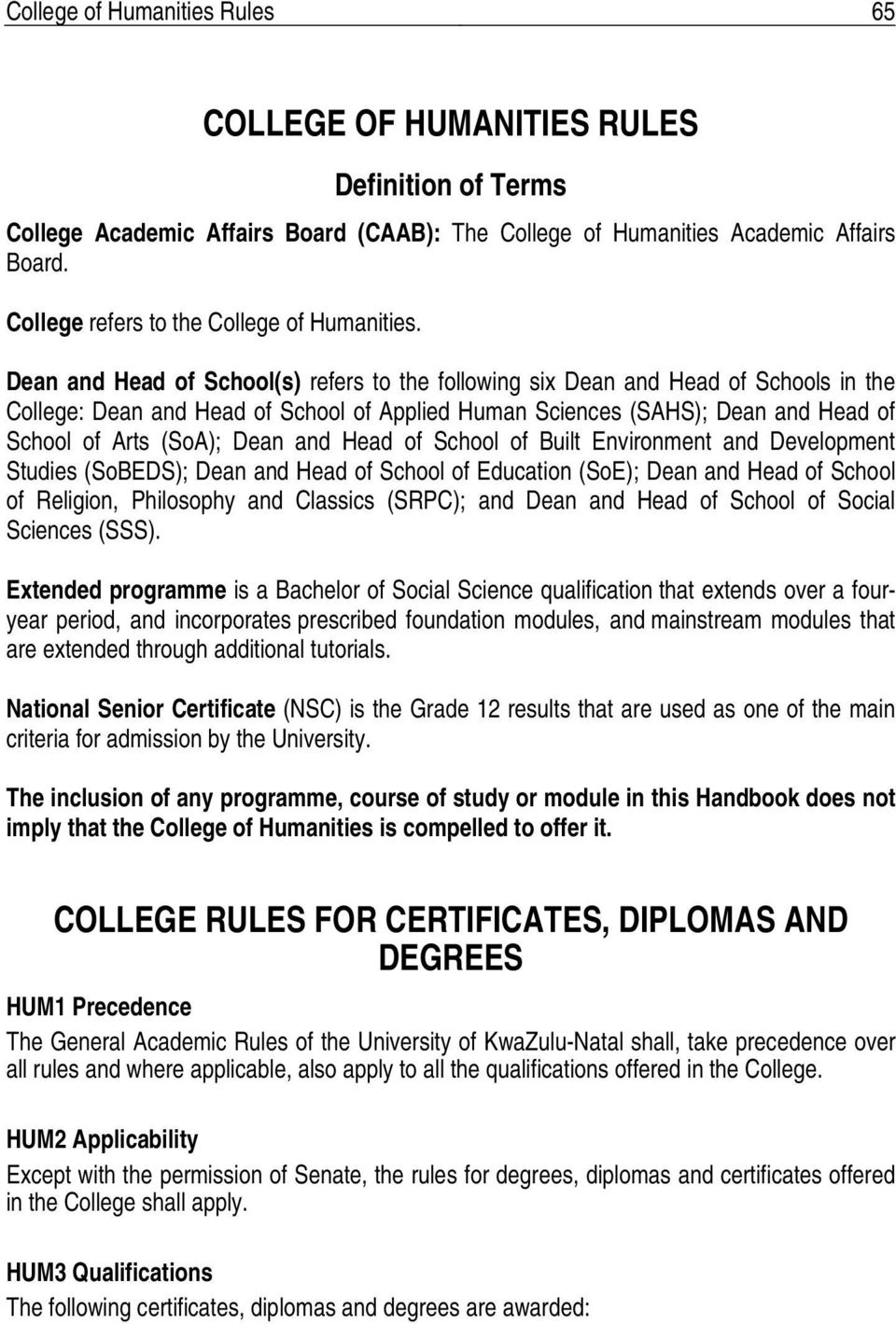 Dean and Head of School(s) refers to the following six Dean and Head of Schools in the College: Dean and Head of School of Applied Human Sciences (SAHS); Dean and Head of School of Arts (SoA); Dean