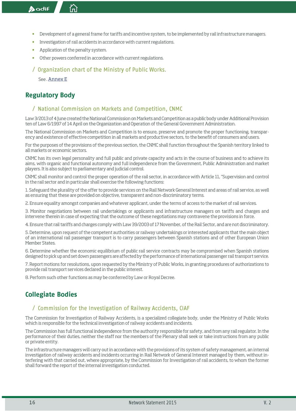 Annex E Regulatory Body // National Commission on Markets and Competition, CNMC Law 3/2013 of 4 June created the National Commission on Markets and Competition as a public body under Additional