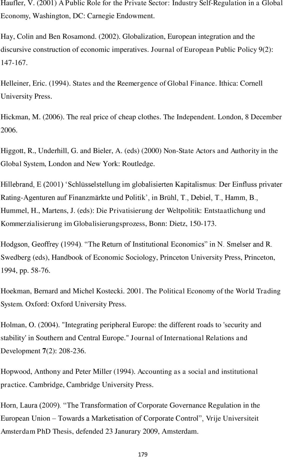 States and the Reemergence of Global Finance. Ithica: Cornell University Press. Hickman, M. (2006). The real price of cheap clothes. The Independent. London, 8 December 2006. Higgott, R.
