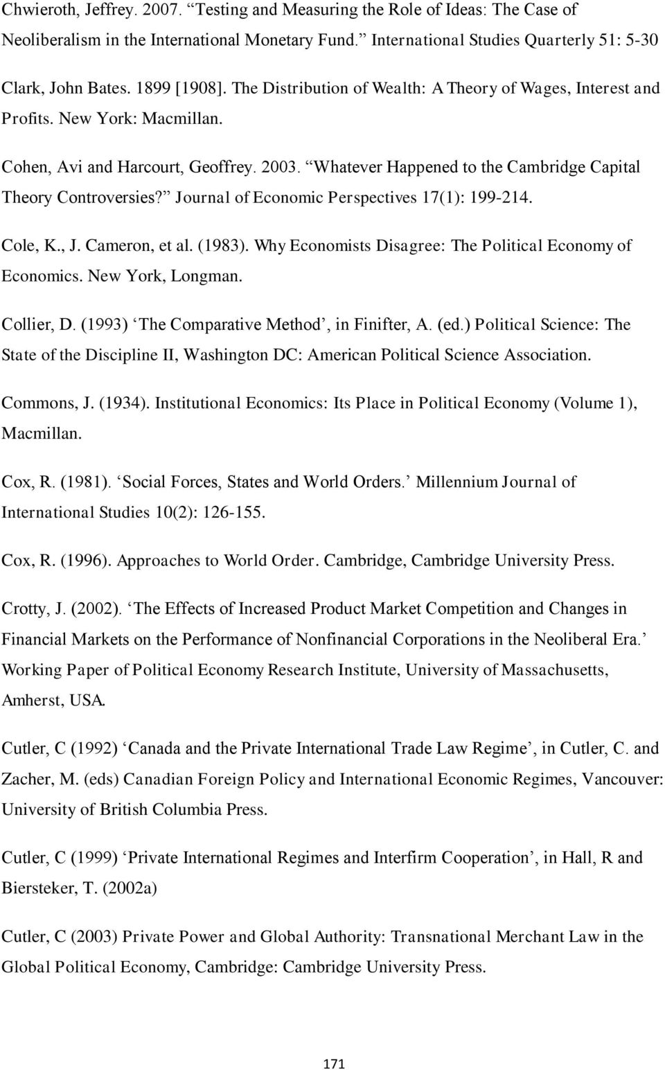 Whatever Happened to the Cambridge Capital Theory Controversies? Journal of Economic Perspectives 17(1): 199-214. Cole, K., J. Cameron, et al. (1983).