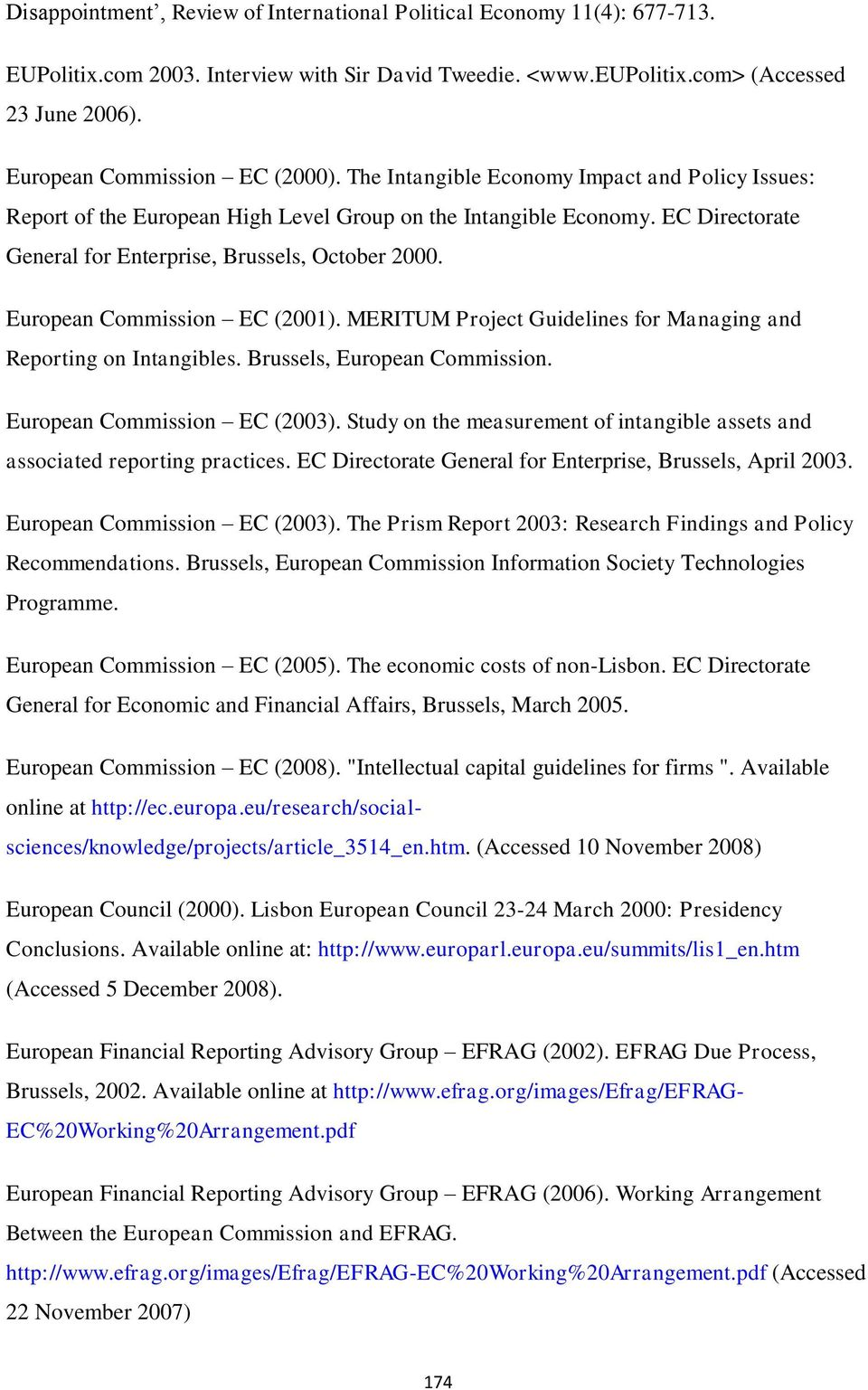 EC Directorate General for Enterprise, Brussels, October 2000. European Commission EC (2001). MERITUM Project Guidelines for Managing and Reporting on Intangibles. Brussels, European Commission.