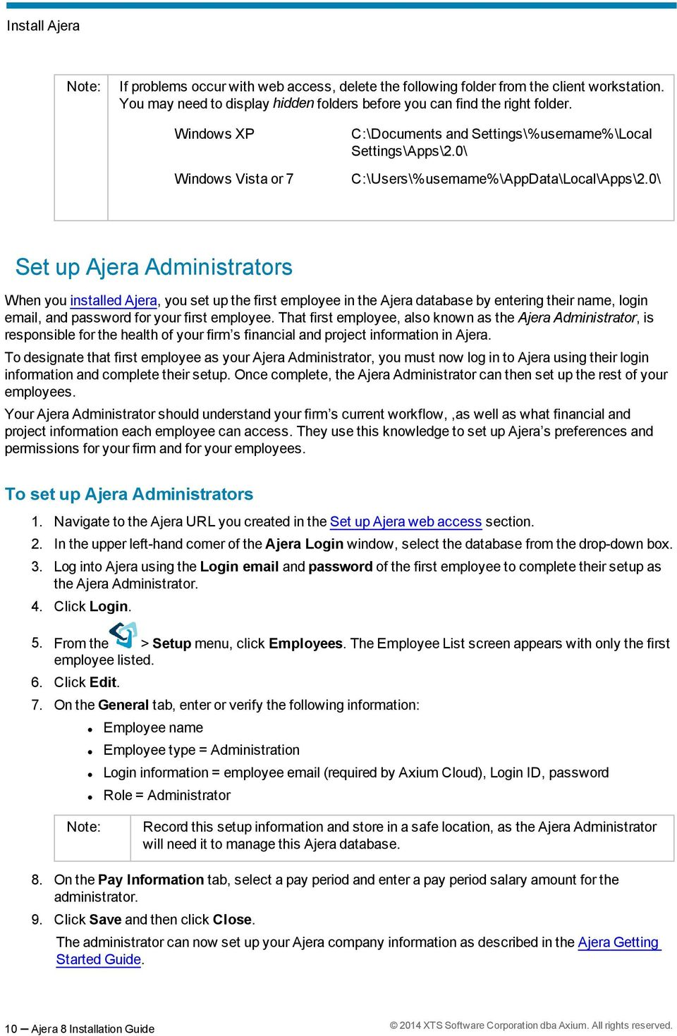 0\ Set up Ajera Administrators When you installed Ajera, you set up the first employee in the Ajera database by entering their name, login email, and password for your first employee.